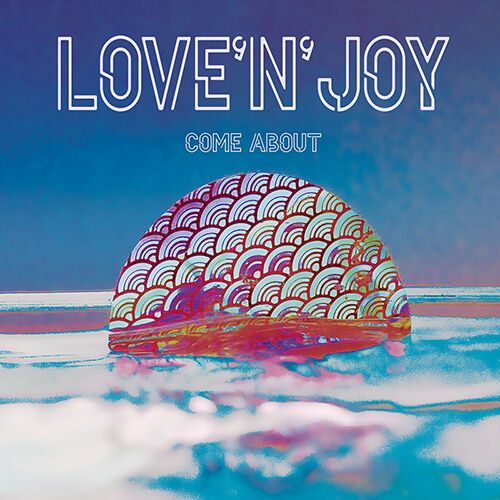 Listen Love'n'Joy - Come About single , Realesed February 21 , 2018, Written by Love'n'Joy